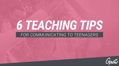 6 TEACHING TIPS FOR COMMUNICATING TO TEENAGERS