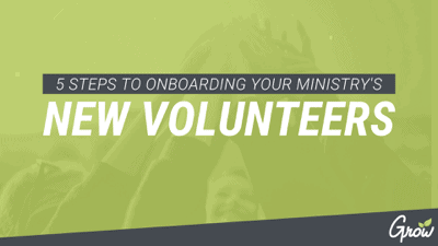 5 STEPS TO ONBOARDING YOUR MINISTRY'S NEW VOLUNTEERS
