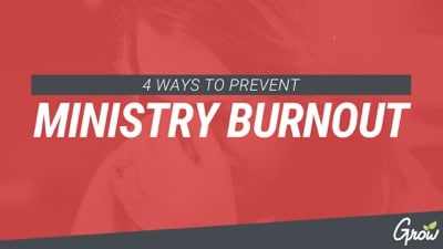 4 WAYS TO PREVENT MINISTRY BURNOUT
