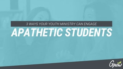 3 WAYS YOUR YOUTH MINISTRY CAN ENGAGE APATHETIC STUDENTS