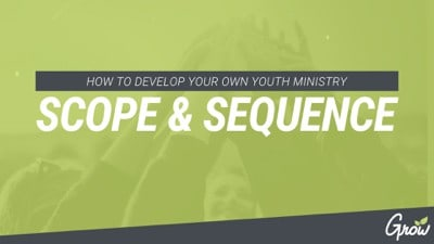 HOW TO DEVELOP YOUR OWN YOUTH MINISTRY SCOPE & SEQUENCE