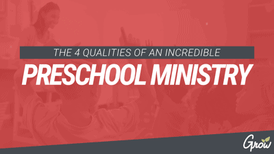 THE 4 QUALITIES OF AN INCREDIBLE PRESCHOOL MINISTRY