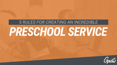 5 RULES FOR CREATING AN INCREDIBLE PRESCHOOL SERVICE