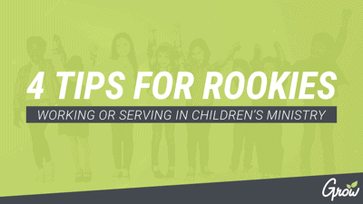 4 TIPS FOR ROOKIES WORKING OR SERVING IN CHILDREN'S MINISTRY