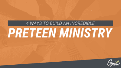 4 WAYS TO BUILD AN INCREDIBLE PRETEEN MINISTRY