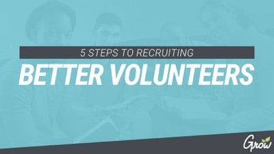 5 STEPS TO RECRUITING BETTER VOLUNTEERS