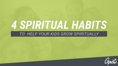 4 SPIRITUAL HABITS TO HELP KIDS GROW SPIRITUALLY