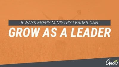 5 WAYS TO GROW AS  A LEADER IN MINISTRY